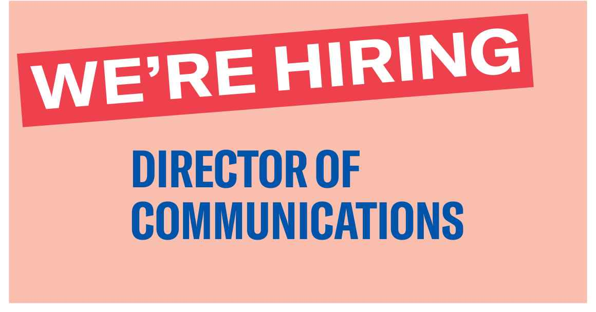 We're Hiring: Director of Communications