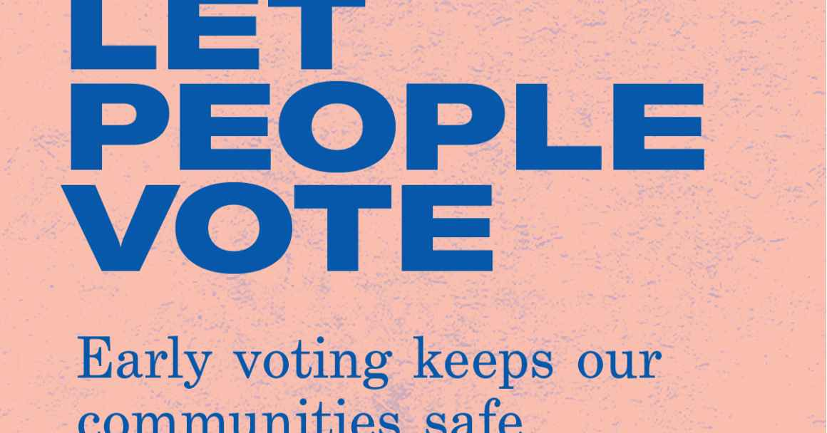 Let People Vote: Early voting keeps our communities safe.